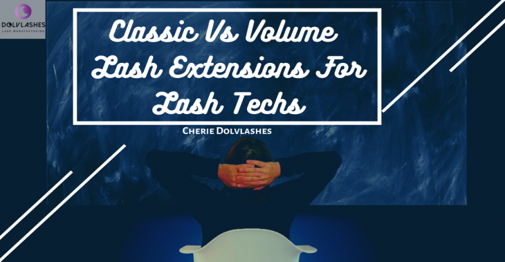Guide To Classic Vs Volume Lash Extensions For Lash Techs